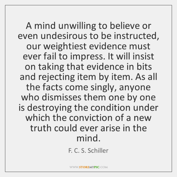 A mind unwilling to believe or even undesirous to be instructed, our ...