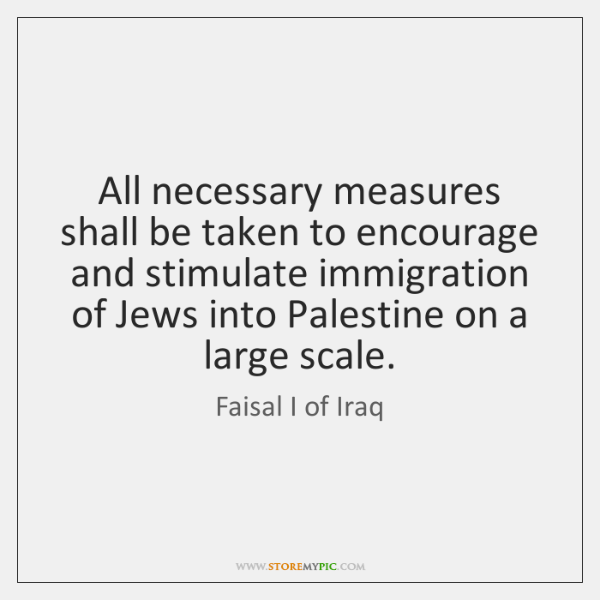 All necessary measures shall be taken to encourage and stimulate immigration of ...