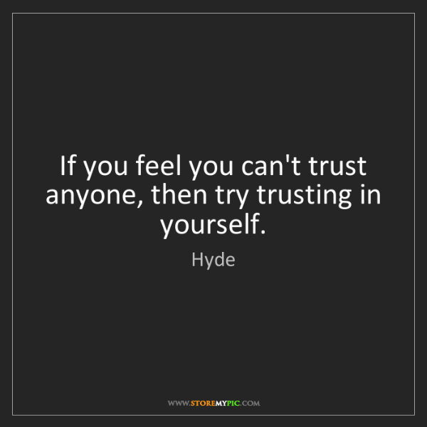Hyde: If you feel you can't trust anyone, then try trusting...