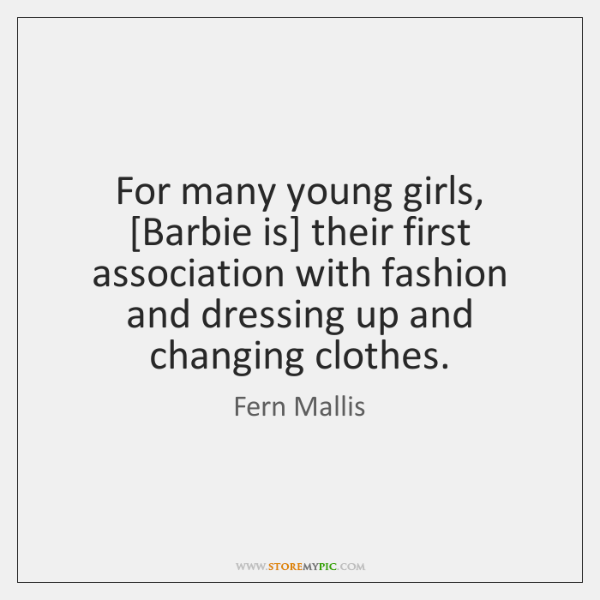 For many young girls, [Barbie is] their first association with fashion and ...