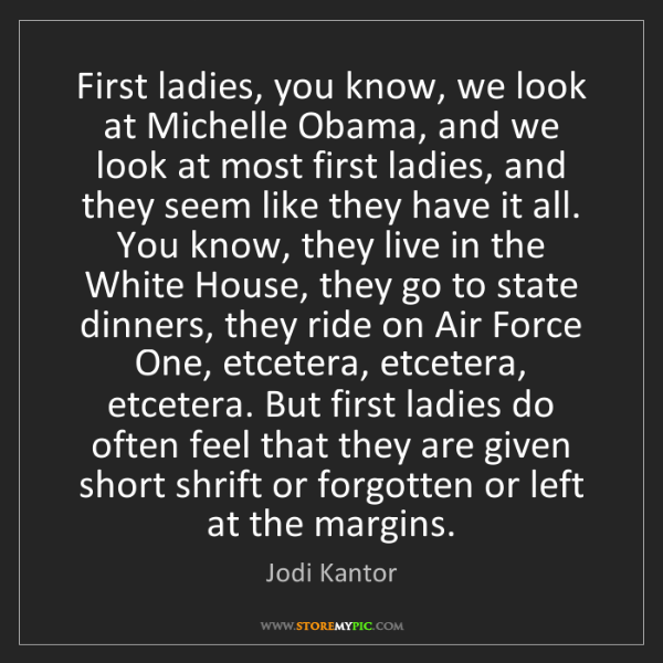 Jodi Kantor: First ladies, you know, we look at Michelle Obama, and...