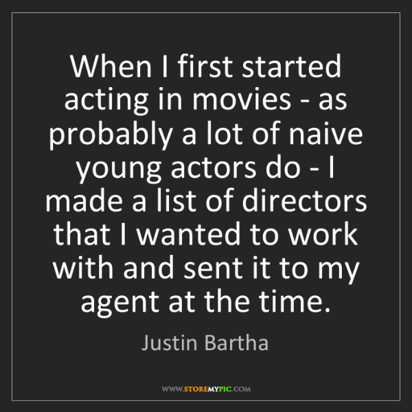 Justin Bartha: When I first started acting in movies - as probably a...