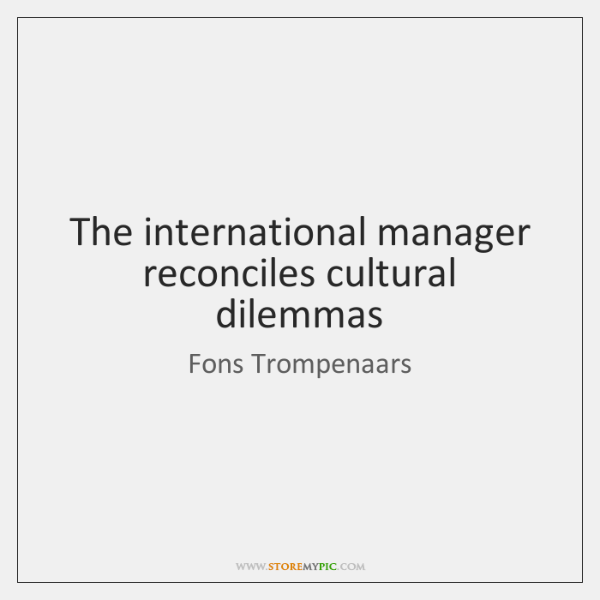 The international manager reconciles cultural dilemmas