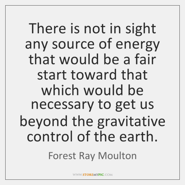 There is not in sight any source of energy that would be ...