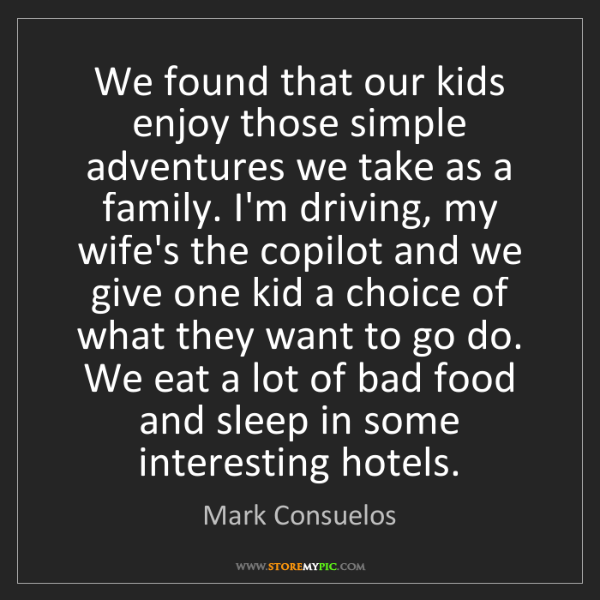 Mark Consuelos: We found that our kids enjoy those simple adventures...