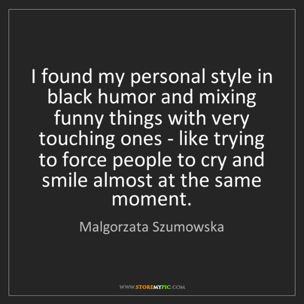 Malgorzata Szumowska: I found my personal style in black humor and mixing funny...