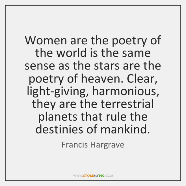 Women are the poetry of the world is the same sense as ...
