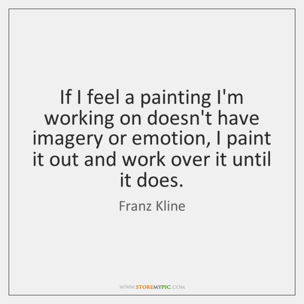 If I feel a painting I'm working on doesn't have imagery or ...