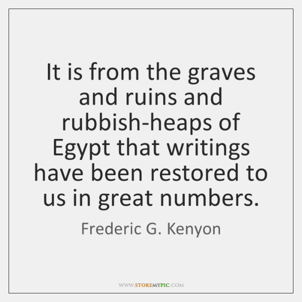 It is from the graves and ruins and rubbish-heaps of Egypt that ...