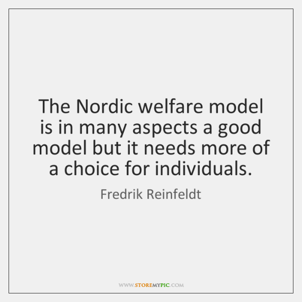 The Nordic welfare model is in many aspects a good model but ...