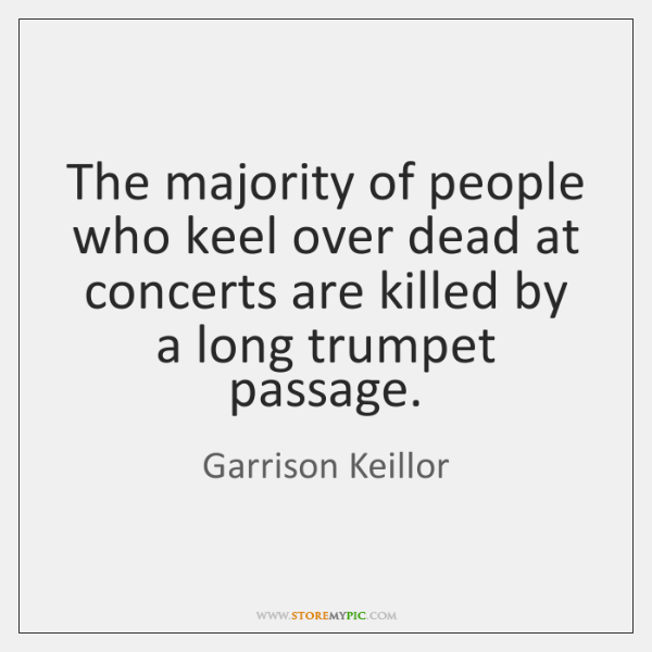 The majority of people who keel over dead at concerts are killed