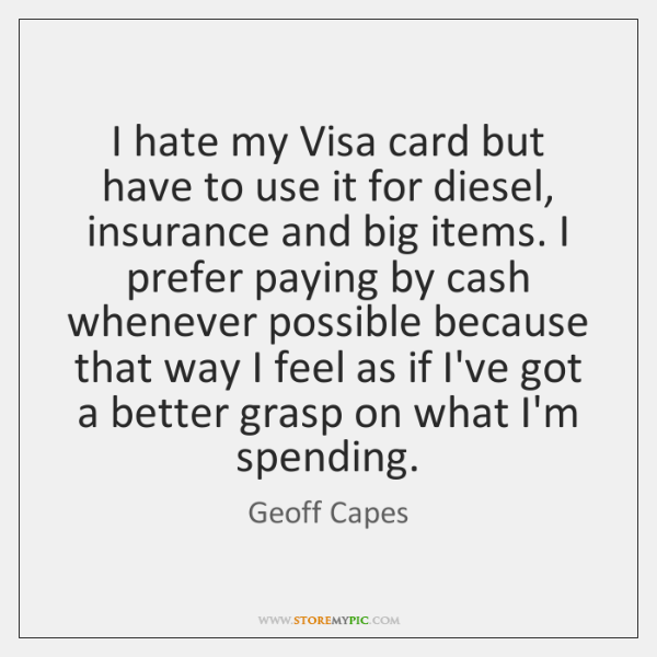 I hate my Visa card but have to use it for diesel, ...