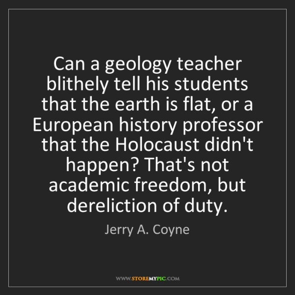 Jerry A. Coyne: Can a geology teacher blithely tell his students that...