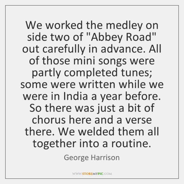 """We worked the medley on side two of """"Abbey Road"""" out carefully ..."""