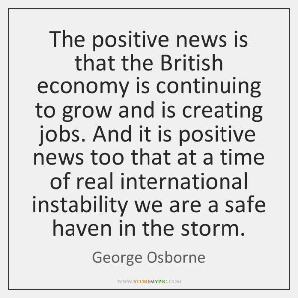 The positive news is that the British economy is continuing to grow ...
