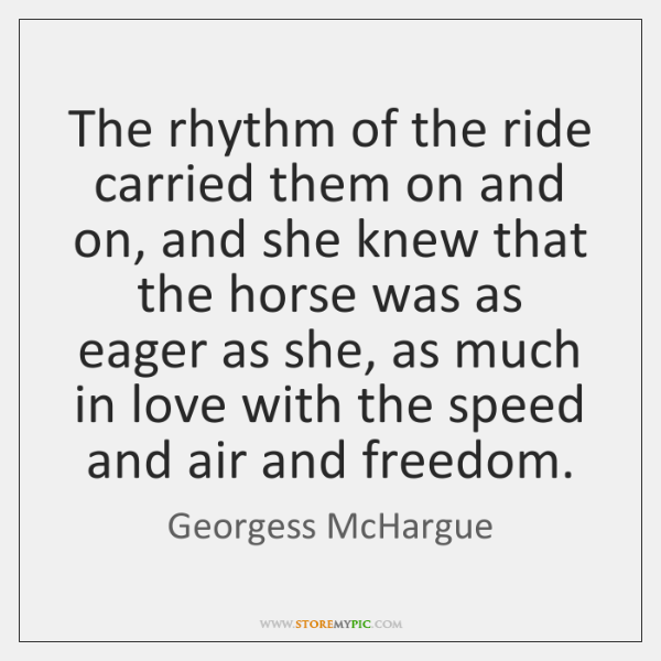 The rhythm of the ride carried them on and on, and she ...