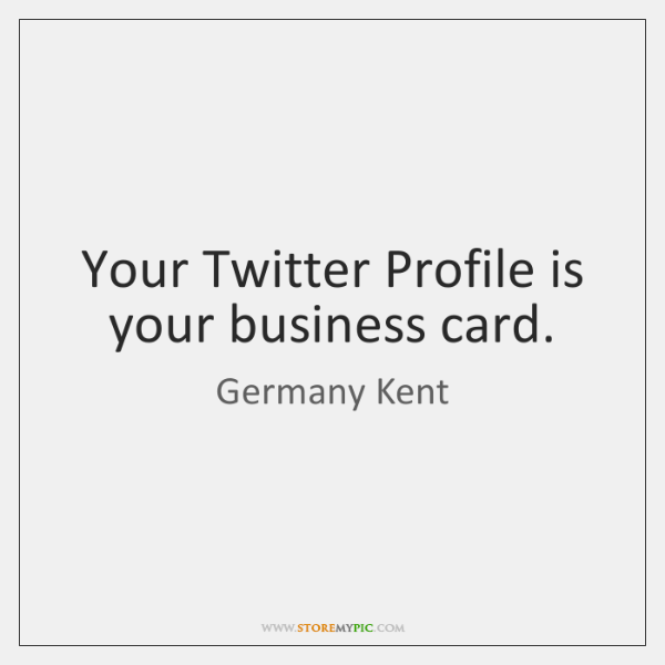 Your twitter profile is your business card storemypic liked like share reheart Images