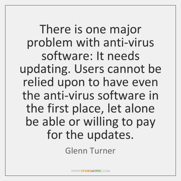 There is one major problem with anti-virus software: It needs updating. Users ...