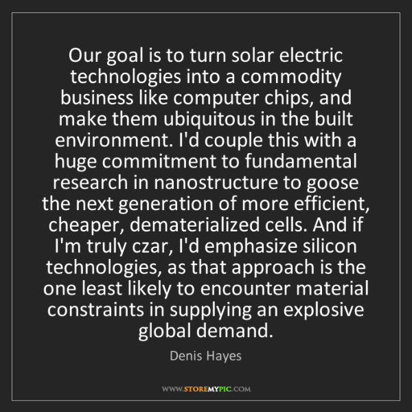 Denis Hayes: Our goal is to turn solar electric technologies into...