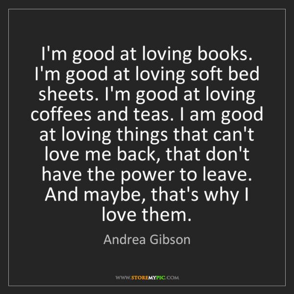 Andrea Gibson: I'm good at loving books. I'm good at loving soft bed...