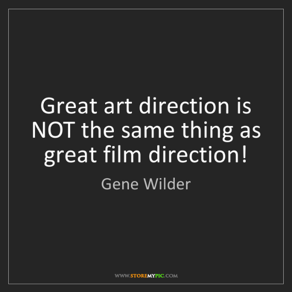 Gene Wilder: Great art direction is NOT the same thing as great film...