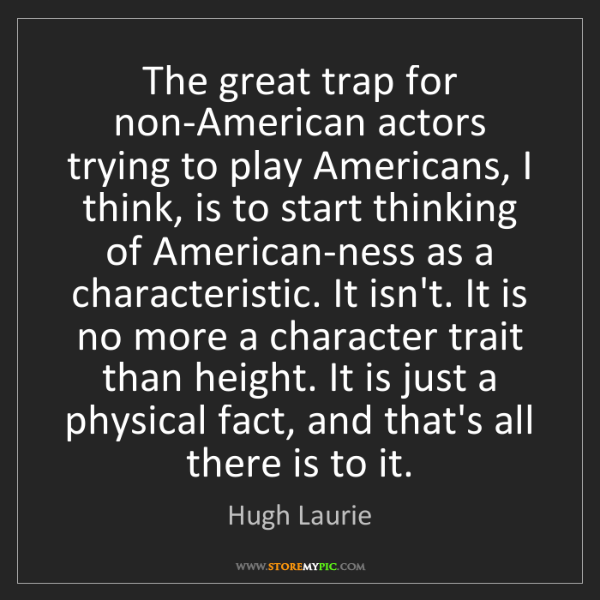 Hugh Laurie: The great trap for non-American actors trying to play...