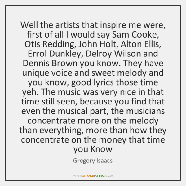Well the artists that inspire me were, first of all I would ...