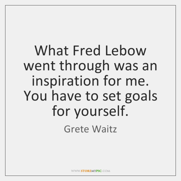 What Fred Lebow went through was an inspiration for me. You have ...
