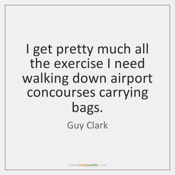 I get pretty much all the exercise I need walking down airport ...