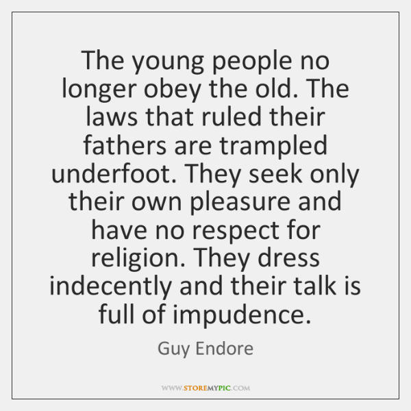 The young people no longer obey the old. The laws that ruled ...