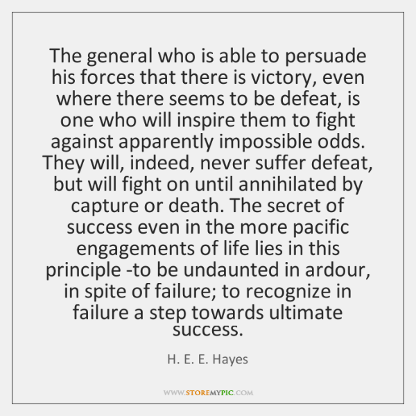 The general who is able to persuade his forces that there is ...