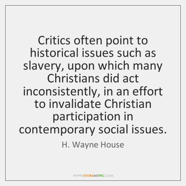 Critics often point to historical issues such as slavery, upon which many ...