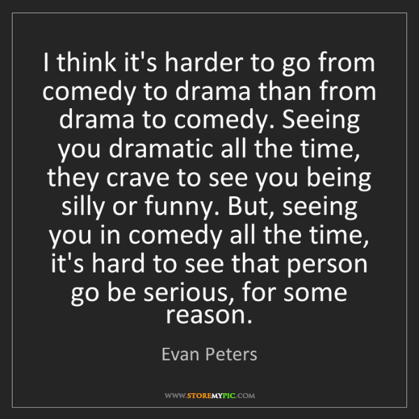 Evan Peters: I think it's harder to go from comedy to drama than from...