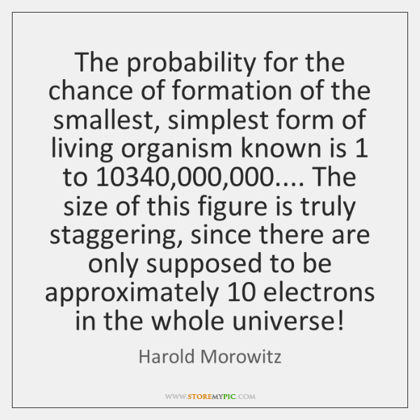 The probability for the chance of formation of the smallest, simplest form ...