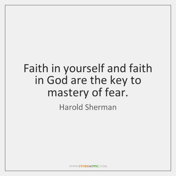 Faith in yourself and faith in God are the key to mastery ...