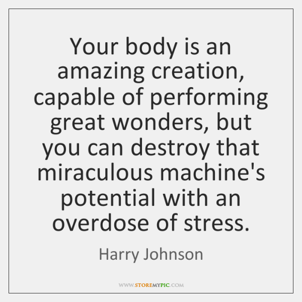Your body is an amazing creation, capable of performing great wonders, but ...
