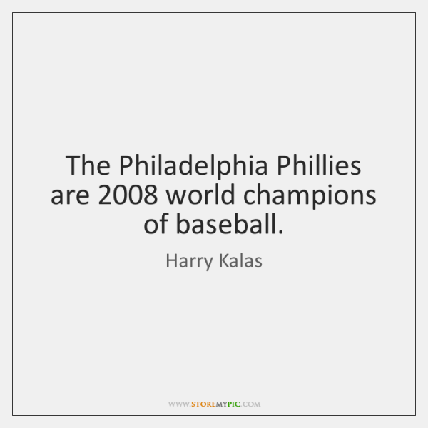 The Philadelphia Phillies are 2008 world champions of baseball.