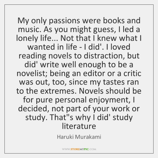 My only passions were books and music. As you might guess, I ...