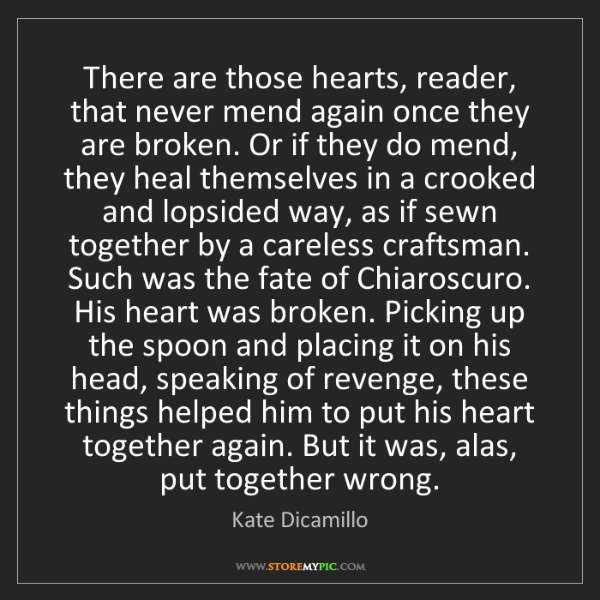 Kate Dicamillo: There are those hearts, reader, that never mend again...