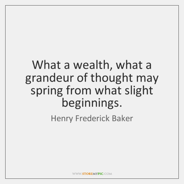 What a wealth, what a grandeur of thought may spring from what ...
