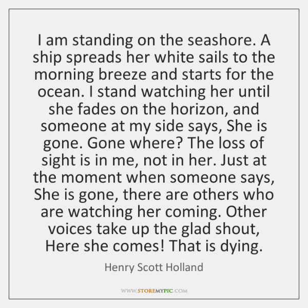 I am standing on the seashore. A ship spreads her white sails ...