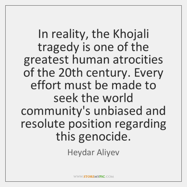 In reality, the Khojali tragedy is one of the greatest human atrocities ...