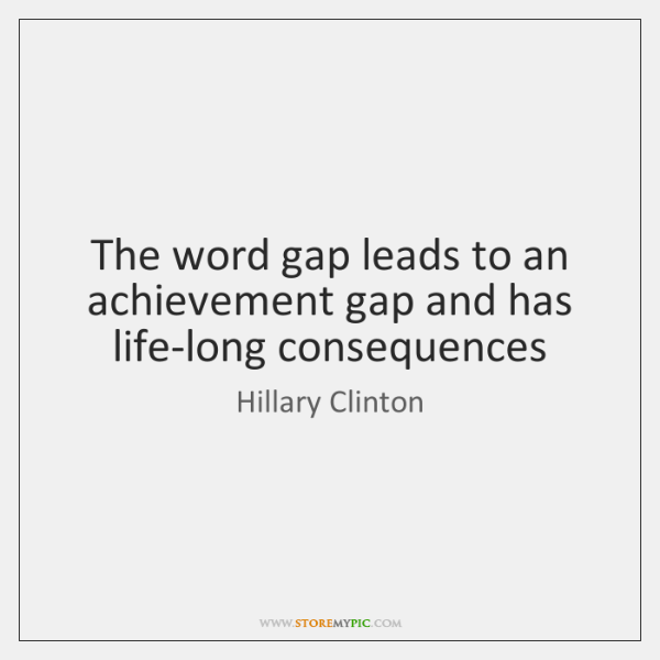 The word gap leads to an achievement gap and has life-long consequences