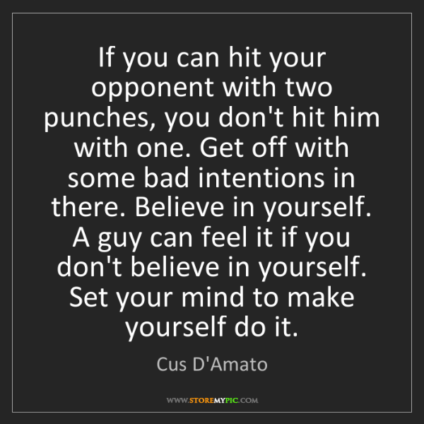 Cus D'Amato: If you can hit your opponent with two punches, you don't...