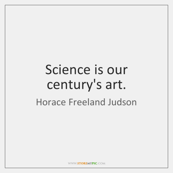 Science is our century's art.