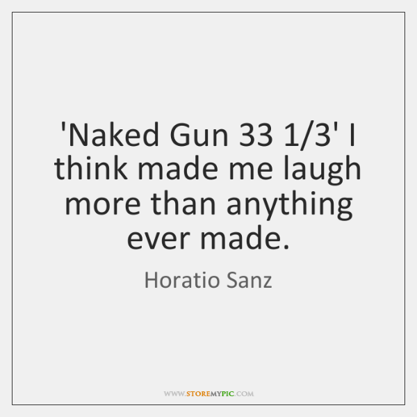 'Naked Gun 33 1/3' I think made me laugh more than anything ever ...
