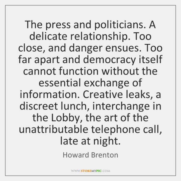 The press and politicians. A delicate relationship. Too close, and danger ensues. ...