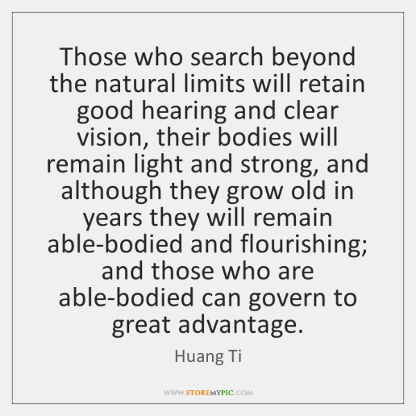Those who search beyond the natural limits will retain good hearing and ...