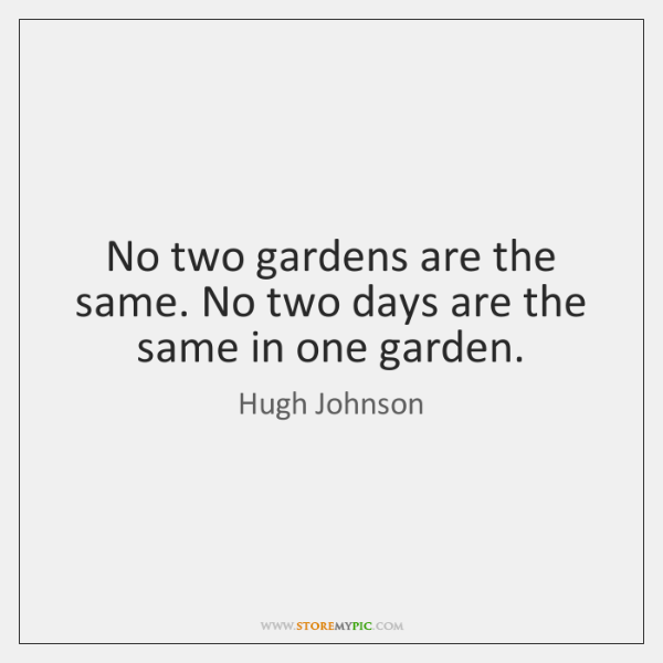 No two gardens are the same. No two days are the same ...