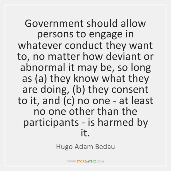 Government should allow persons to engage in whatever conduct they want to, ...